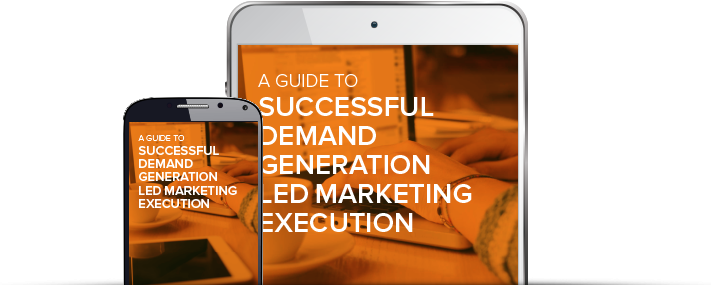 A Guide To Successful Demand Gen Led Marketing Execution